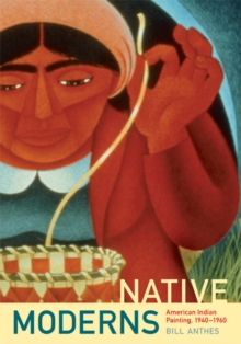 Native Moderns : American Indian Painting, 1940-1960, Paperback / softback Book