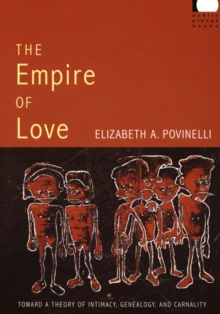 The Empire of Love : Toward a Theory of Intimacy, Genealogy, and Carnality, Paperback / softback Book