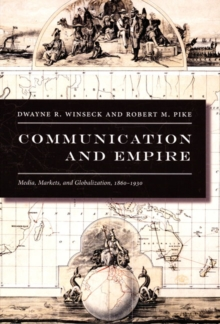 Communication and Empire : Media, Markets, and Globalization, 1860-1930, Hardback Book