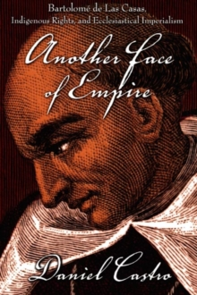 Another Face of Empire : Bartolome de Las Casas, Indigenous Rights, and Ecclesiastical Imperialism, Hardback Book