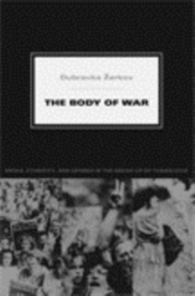 The Body of War : Media, Ethnicity, and Gender in the Break-up of Yugoslavia, Hardback Book