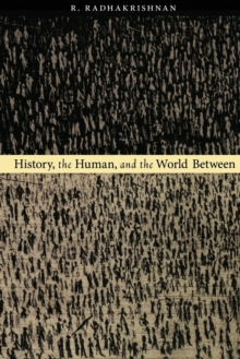 History, the Human, and the World Between, Paperback / softback Book