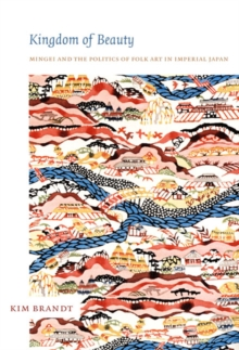 Kingdom of Beauty : Mingei and the Politics of Folk Art in Imperial Japan, Hardback Book