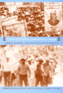 Cycles of Conflict, Centuries of Change : Crisis, Reform, and Revolution in Mexico, Hardback Book