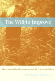 The Will to Improve : Governmentality, Development, and the Practice of Politics, Hardback Book