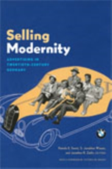 Selling Modernity : Advertising in Twentieth-Century Germany, Hardback Book