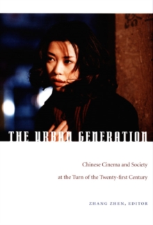 The Urban Generation : Chinese Cinema and Society at the Turn of the Twenty-First Century, Hardback Book