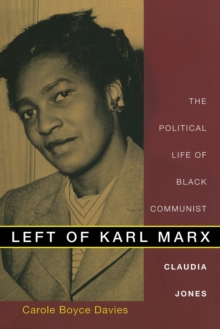 Left of Karl Marx : The Political Life of Black Communist Claudia Jones, Paperback Book