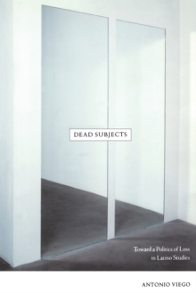 Dead Subjects : Toward a Politics of Loss in Latino Studies, Paperback Book