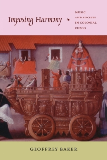 Imposing Harmony : Music and Society in Colonial Cuzco, Paperback / softback Book