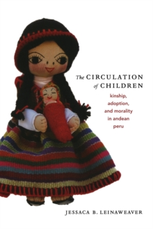 The Circulation of Children : Kinship, Adoption, and Morality in Andean Peru, Paperback Book