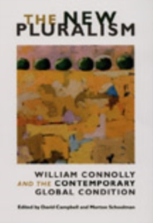 The New Pluralism : William Connolly and the Contemporary Global Condition, Hardback Book