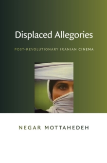 Displaced Allegories : Post-Revolutionary Iranian Cinema, Paperback Book