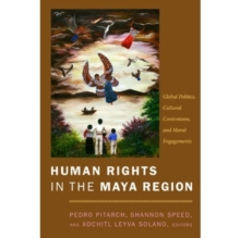 Human Rights in the Maya Region : Global Politics, Cultural Contentions, and Moral Engagements, Hardback Book