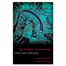 The Mangle in Practice : Science, Society, and Becoming, Hardback Book