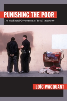 Punishing the Poor : The Neoliberal Government of Social Insecurity, Hardback Book