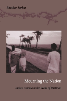 Mourning the Nation : Indian Cinema in the Wake of Partition, Paperback / softback Book