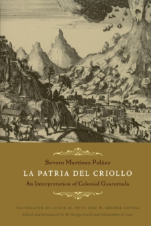 La Patria del Criollo : An Interpretation of Colonial Guatemala, Paperback / softback Book