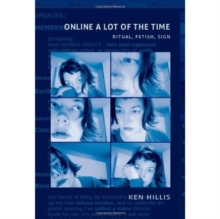 Online a Lot of the Time : Ritual, Fetish, Sign, Hardback Book