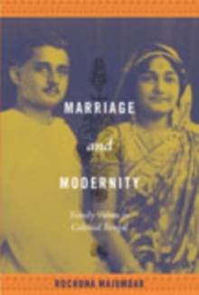Marriage and Modernity : Family Values in Colonial Bengal, Hardback Book