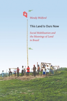 This Land is Ours Now : Social Mobilization and the Meanings of Land in Brazil, Hardback Book