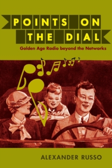 Points on the Dial : Golden Age Radio beyond the Networks, Paperback / softback Book