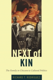 Next of Kin : The Family in Chicano/a Cultural Politics, Paperback / softback Book
