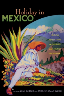 Holiday in Mexico : Critical Reflections on Tourism and Tourist Encounters, Paperback / softback Book