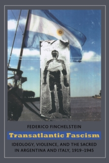 Transatlantic Fascism : Ideology, Violence, and the Sacred in Argentina and Italy, 1919-1945, Paperback / softback Book