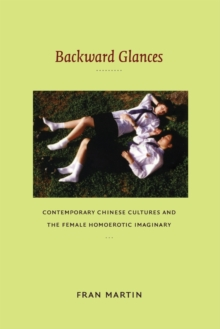 Backward Glances : Contemporary Chinese Cultures and the Female Homoerotic Imaginary, Paperback / softback Book