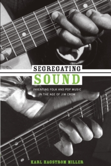 Segregating Sound : Inventing Folk and Pop Music in the Age of Jim Crow, Paperback / softback Book
