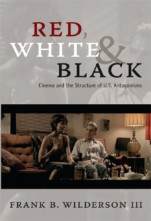 Red, White & Black : Cinema and the Structure of U.S. Antagonisms, Paperback / softback Book