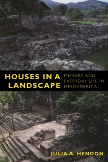 Houses in a Landscape : Memory and Everyday Life in Mesoamerica, Paperback / softback Book