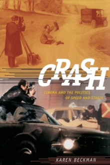 Crash : Cinema and the Politics of Speed and Stasis, Paperback / softback Book