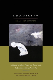A Mother's Cry : A Memoir of Politics, Prison, and Torture under the Brazilian Military Dictatorship, Paperback / softback Book