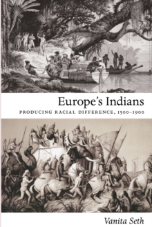 Europe's Indians : Producing Racial Difference, 1500-1900, Paperback / softback Book