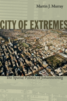 City of Extremes : The Spatial Politics of Johannesburg, Paperback / softback Book
