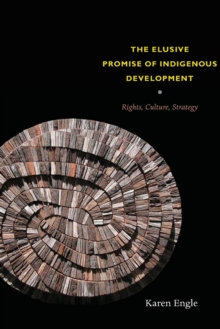 The Elusive Promise of Indigenous Development : Rights, Culture, Strategy, Paperback / softback Book