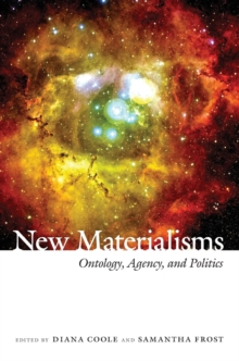 New Materialisms : Ontology, Agency, and Politics, Paperback Book