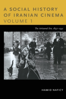 A Social History of Iranian Cinema, Volume 1 : The Artisanal Era, 1897-1941, Paperback / softback Book