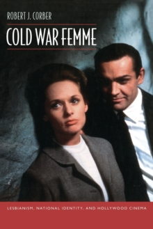 Cold War Femme : Lesbianism, National Identity, and Hollywood Cinema, Paperback / softback Book