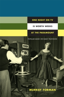 One Night on TV Is Worth Weeks at the Paramount : Popular Music on Early Television, Hardback Book