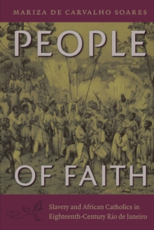 People of Faith : Slavery and African Catholics in Eighteenth-Century Rio de Janeiro, Paperback / softback Book