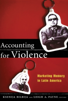 Accounting for Violence : Marketing Memory in Latin America, Paperback Book