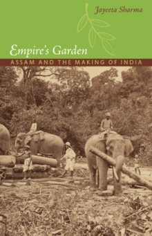 Empire's Garden : Assam and the Making of India, Paperback / softback Book