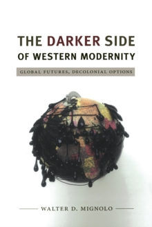 The Darker Side of Western Modernity : Global Futures, Decolonial Options, Paperback Book