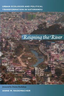 Reigning the River : Urban Ecologies and Political Transformation in Kathmandu, Paperback Book