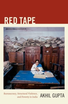 Red Tape : Bureaucracy, Structural Violence, and Poverty in India, Paperback Book