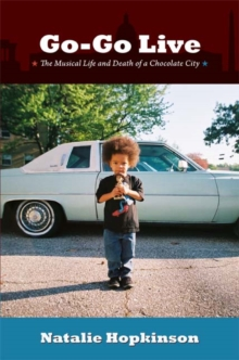 Go-Go Live : The Musical Life and Death of a Chocolate City, Paperback / softback Book