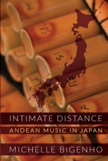Intimate Distance : Andean Music in Japan, Paperback / softback Book